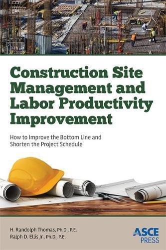 Construction Site Management and Labor Productivity Improvement: How to Improve the Bottom Line and Shorten the Project
