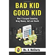 Bad Kid Good Kid: How I Escaped Counting Drug Money, Jail and Death