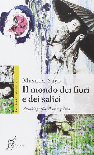 Il mondo dei fiori e dei salici. Autobiografia di una geisha (Copertina flessibile)
