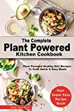 THE COMPLETE PLANT POWERED KITCHEN COOKBOOK: Plant Powered Healthy Diet Recipes To Cook Quick & Easy...