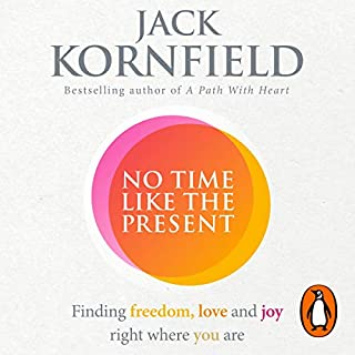 No Time Like the Present     Finding Freedom and Joy Where You Are              By:                                                                                                                                 Jack Kornfield                               Narrated by:                                                                                                                                 Jonathan Todd Ross,                                                                                        Jack Kornfield                      Length: 7 hrs and 40 mins     8 ratings     Overall 5.0