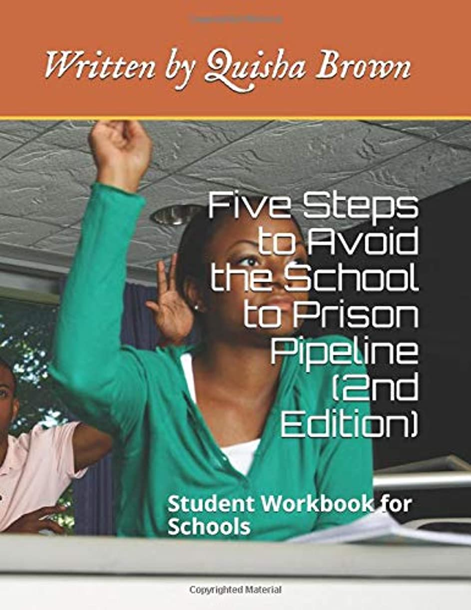 束特別なプロフェッショナルFive Steps to Avoid the School to Prison Pipeline (2nd Edition): Student Workbook for Schools