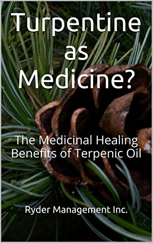 Turpentine as Medicine?: The Medicinal Healing Benefits of Terpenic Oil (English Edition)