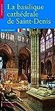 La Basilique cathédrale de Saint-Denis