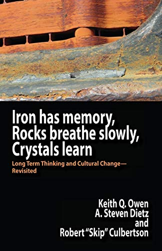 Iron Has Memory, Rocks Breathe Slowly, Crystals Learn: Long Term Thinking and Cultural Change-Revisited
