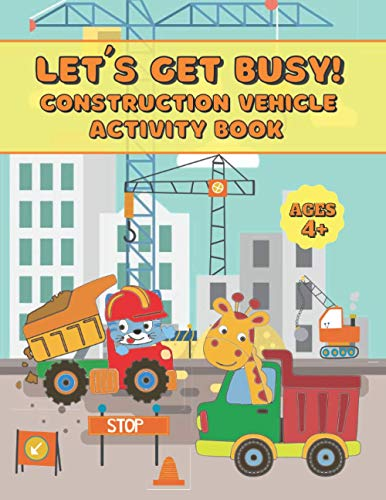 LET´S GET BUSY! CONSTRUCTION VEHICLES ACTIVITY BOOK: Coloring, dot-to-dot and scissors skills workbook for kids ages 4-8 | Excavators, dump trucks, ... & Cute animals (bears, giraffes and cats)