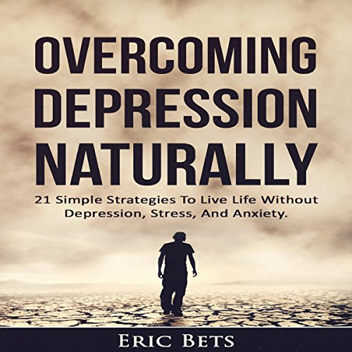 Overcoming Depression Naturally     21 Simple Strategies to Live Life Without Depression, Stress, and Anxiety               By:                                                                                                                                 Eric Bets                               Narrated by:                                                                                                                                 Jaime Reihman                      Length: 36 mins     1 rating     Overall 5.0