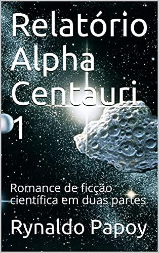 Relatório Alpha Centauri 1: Romance de ficção científica em duas partes