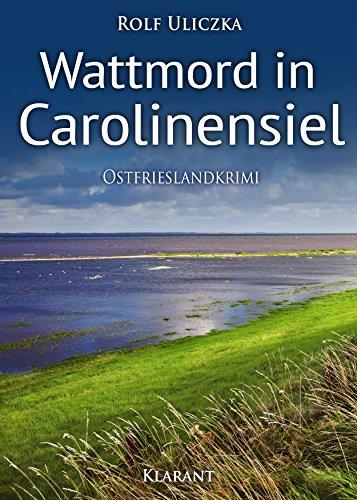 Wattmord in Carolinensiel. Ostfrieslandkrimi (Die Kommissare Bert Linnig und Nina Jürgens ermitteln 4)