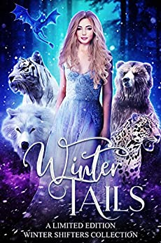 Winter Tails: A Limited Edition Winter Shifters Collection by [Piper Fox, Margo Bond Collins, Elizabeth Dunlap, Tiegan  Clyne, Niobe  Marsh, Kat  Parrish, Sapphire  Winters, Zoey  Xolton, Stacey Jaine  McIntosh , Samantha Bell]