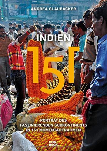 Indien 151: Porträt des faszinierenden Subkontinents in 151 Momentaufnahmen