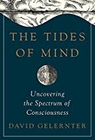The Tides of Mind: Uncovering the Spectrum of Consciousness by David Gelernter(2016-02-22)