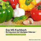 Das MS-Kochbuch: Richtig essen bei Multipler Sklerose Rezepte & Tipps mit MS-Empfehlung - Katharina Leeners