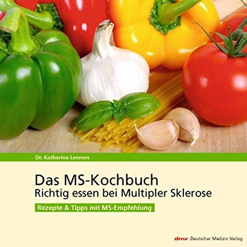 Das MS-Kochbuch: Richtig essen bei Multipler Sklerose. Rezepte + Tipps mit MS-Empfehlung