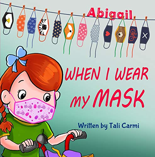 When I Wear My Mask: Encouraging Children to Protect The Elderly & Prevent Virus Spread While Still Having Fun (Abigail and the Magical Bicycle Book 1)
