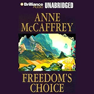 Freedom's Choice     Freedom Series, Book 2              Written by:                                                                                                                                 Anne McCaffrey                               Narrated by:                                                                                                                                 Susie Breck,                                                                                        Dick Hill                      Length: 10 hrs and 7 mins     2 ratings     Overall 5.0