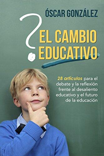 El cambio educativo: 28 artículos para el debate y la reflexión frente al desaliento educativo y el futuro de la educación eBook: González, Óscar, Jorques, Alexia: Amazon.es: Tienda Kindle