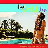 Hotel Chill Ibiza (Lounging Luscious Ibiza Grooves)