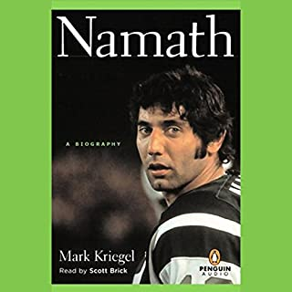 Namath     A Biography              By:                                                                                                                                 Mark Kriegel                               Narrated by:                                                                                                                                 Scott Brick                      Length: 21 hrs and 56 mins     82 ratings     Overall 4.4