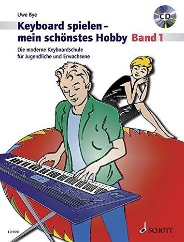 Keyboard spielen - mein schönstes Hobby: Die moderne Keyboardschule für Jugendliche und Erwachsene. Band 1. Keyboard. Ausgabe mit CD.