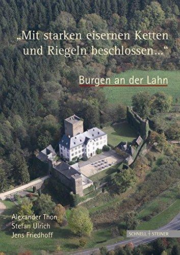"""""""Mit starken eisernen Ketten und Riegeln beschlossen ..."""". Burgen an der Lahn"""