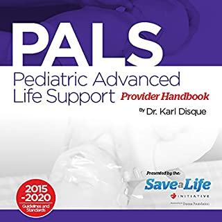 Pediatric Advanced Life Support (PALS) Provider Handbook                   By:                                                                                                                                 Dr. Karl Disque                               Narrated by:                                                                                                                                 Guy Thillet                      Length: 1 hr and 55 mins     17 ratings     Overall 4.9