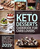 The Complete Keto Desserts Cookbook For Carb Lovers: Quick And Easy Weight Loss Keto Sweets And...