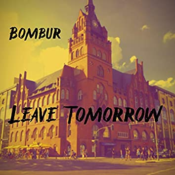 Leave Tomorrow