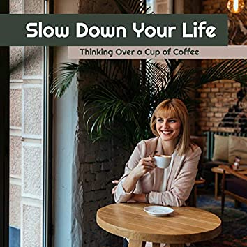 Slow Down Your Life. Thinking Over a Cup of Coffee with Good Music