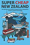 Super Cheap New Zealand: The Ultimate Travel Guide for Budget Travelers, Backpackers, Campers, Students and Families (4) (Super Cheap Guides)