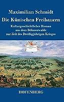 Die Kuenischen Freibauern: Kulturgeschichtlicher Roman aus dem Boehmerwalde zur Zeit des Dreissigjaehrigen Krieges