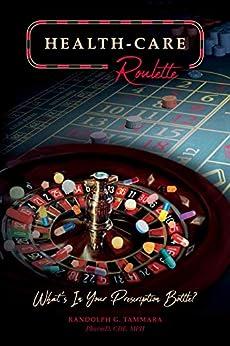 Health Care Roulette: What's In Your Prescription Bottle? by [Randolph Tammara]
