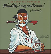 Pirates à vos couteaux ! (de cuisine): 30 Recettes mortelles