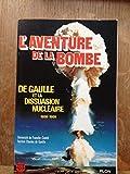 L'aventure de la bombe - De gaulle et la dissuasion nucléaire, 1958-1969