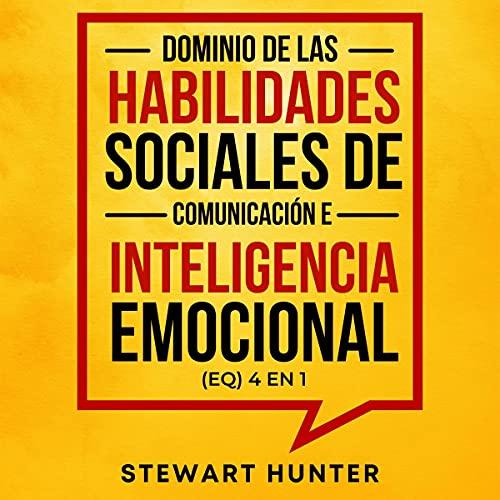 Listen Dominio de las Habilidades Sociales de Comunicación e Inteligencia Emocional (EQ) 4 en 1 [Mastery o audio book