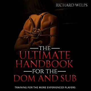 BDSM: The Ultimate Handbook for the Dom and Sub: Training for the More Experienced Players     Pain and Pleasure Series, Book 2              By:                                                                                                                                 Richard Welps                               Narrated by:                                                                                                                                 Randal Schaffer                      Length: 2 hrs and 7 mins     7 ratings     Overall 4.7
