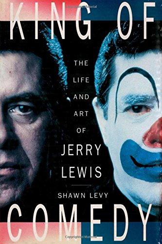 King of Comedy: The Life and Art of Jerry Lewis