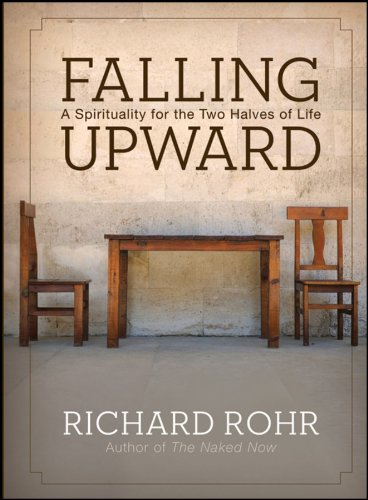 Falling Upward: A Spirituality for the Two Halves of Life