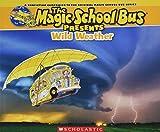 Wild Weather: A Nonfiction Companion to the Original Magic School Bus Series (The Magic School Bus Presents)