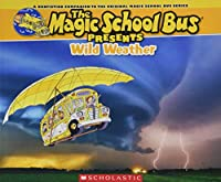 Wild Weather: A Nonfiction Companion to the Original Magic School Bus Series (The Magic School Bus Presents)