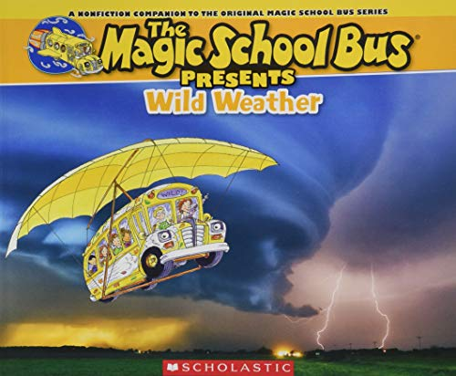 Magic School Bus Presents: Wild Weather (The Magic School Bus Presents)