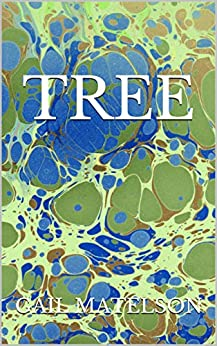 Tree: What does a tree want to say? by [GAIL MATELSON]