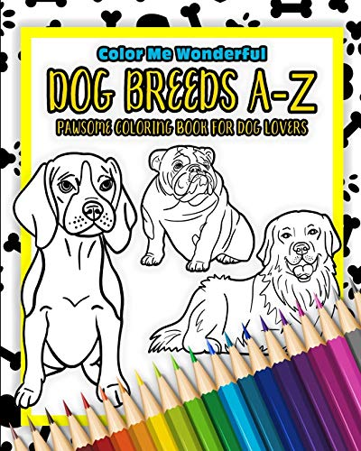 Dog Breeds A-Z Pawsome Coloring Book For Dog Lovers: Relaxing and Unique Gift For Dog Owners Featuring 26 Illustrated and Lovable Furbabies