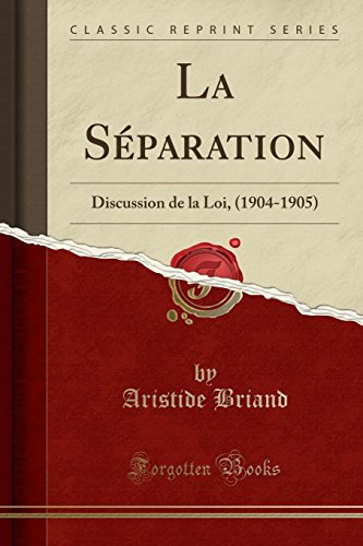 La Séparation: Discussion de la Loi, (1904-1905) (Classic Reprint)