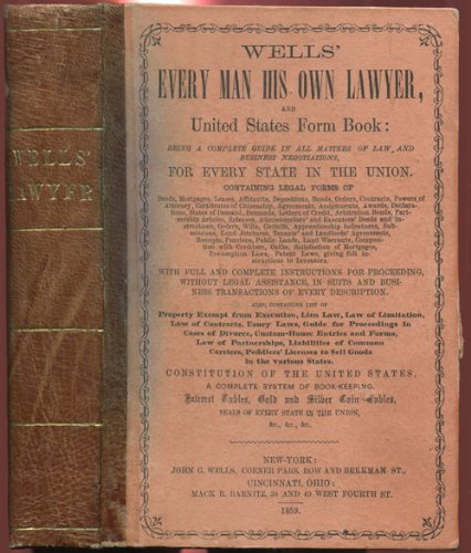 Every Man His Own Lawyer, and United States Form Book: Being A Complete Guide to All Matters of Law and Business Negotiations, for Every State in the Union