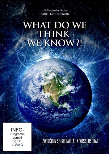 What do we think we know?! - Zwischen Spiritualität & Wissenschaft