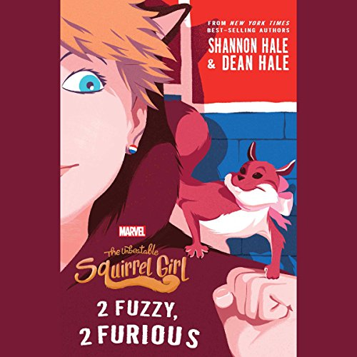 The Unbeatable Squirrel Girl: 2 Fuzzy, 2 Furious                   By:                                                                                                                                 Shannon Hale,                                                                                        Dean Hale                               Narrated by:                                                                                                                                 Abigail Revasch,                                                                                        Tara Sands                      Length: 8 hrs and 20 mins     48 ratings     Overall 4.8