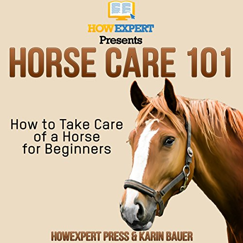 Horse Care 101: How to Take Care of a Horse for Beginners audiobook cover art
