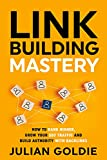 Link Building Mastery: How to Rank Higher, Grow Your SEO Traffic and Build Authority with Backlinks