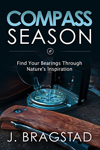 Book: Compass Season - Find Your Bearings Through Nature's Inspiration by J. Bragstad